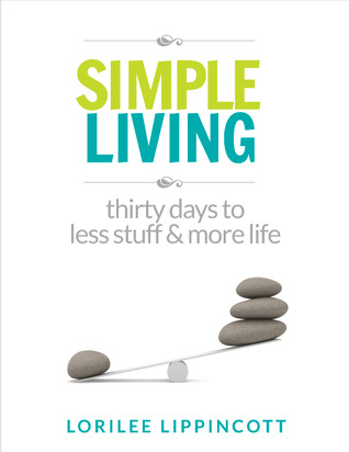 Simple Living - 30 days to less stuff and more life by Lorilee Lippincott