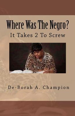 Where Was The Negro?: It takes 2 to Screw