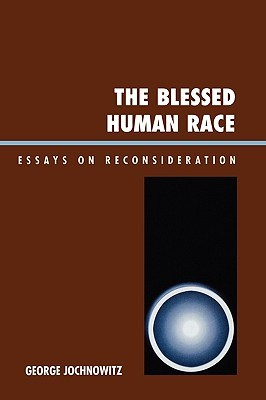Blessed Human Race: Essays on Reconsideration