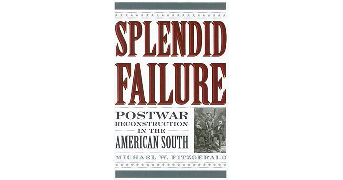 the failure of the reconstruction of the south The success and failures of reconstruction essay in the south, the primary battle was between the planters who dominated the south economically.