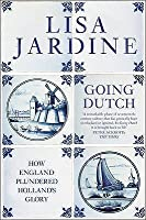 Going Dutch: How England Plundered Holland's Glory
