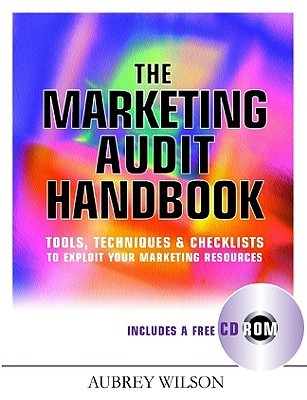The Marketing Audit Handbook: Tools, Techniques and Checklists to Exploit Your Marketing Resources