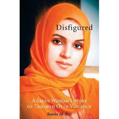 Disfigured A Saudi Woman S Story Of Triumph Over Violence By Rania Al Baz