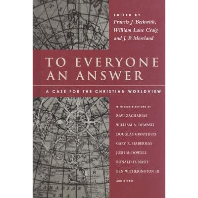 to everyone an answer a case for the christian worldview essays to everyone an answer a case for the christian worldview essays in honor of norman l geisler by norman l geisler