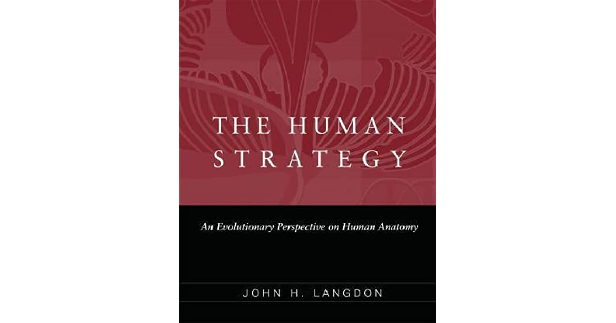 The Human Strategy: An Evolutionary Perspective on Human Anatomy by ...
