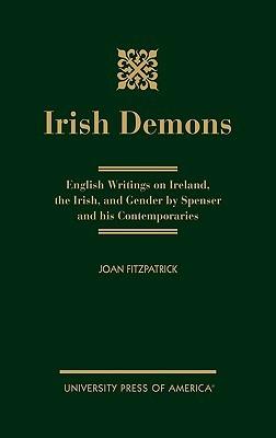 Irish Demons: English Writings on Ireland, the Irish, and Gender by Spenser and His Contemporaries