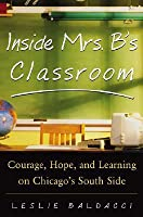 Inside Mrs. B.'s Classroom: Courage, Hope, and Learning on Chicago's South Side
