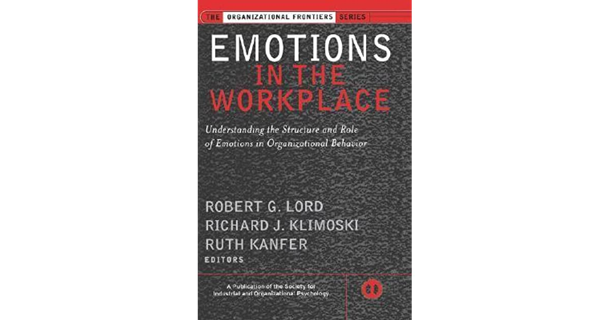 Emotions in the workplace understanding the structure and role of emotions in the workplace understanding the structure and role of emotions in organizational behavior by robert g lord fandeluxe Choice Image