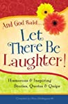 And God Said...Let There Be Laughter!: Humorous & Inspiring Stories, Quotes & Quips
