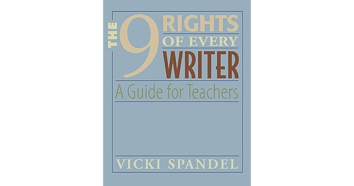b1a61317a The 9 Rights of Every Writer  A Guide for Teachers by Vicki Spandel