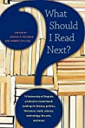 What Should I Read Next?: 70 University of Virginia Professors Recommend Readings in History, Politics, Literature, Math, Science, Technology, T