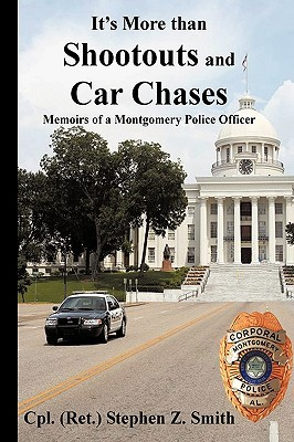 It's More Than Shootouts and Car Chases: Memoirs of a Montgomery Police Officer
