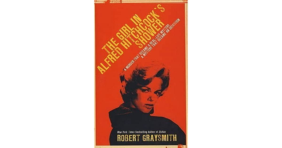 the girl in alfred hitchcock s shower graysmith robert