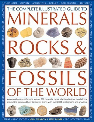 Minerals, Rocks & Fossils,The Comp Ill Guide to: A comprehensive reference to over 700 minerals, rocks, plants and animal fossils from around the globe ... with over 2000 photographs and artworks