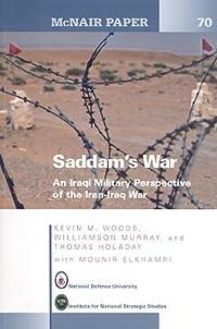 Saddam's War: An Iraqi Military Perspective of the Iran-Iraq War: An Iraqi Mililtary Perspective of the Iran-Iraq War