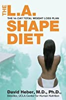 The L.A. Shape Diet: The 14-Day Total Weight Loss Plan