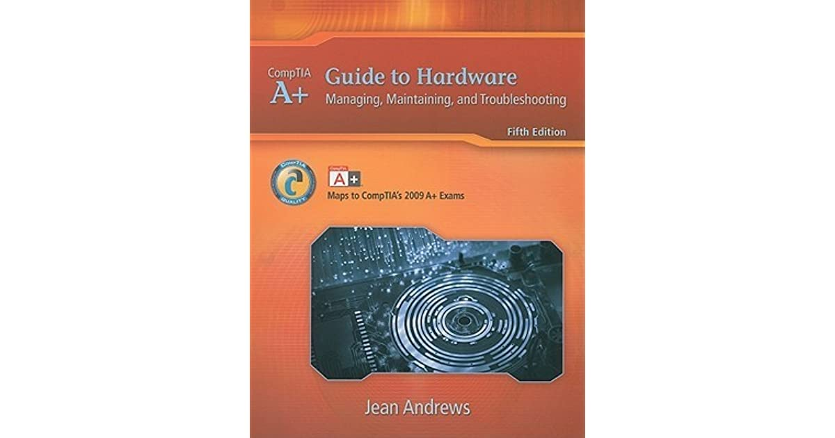 a+ guide to hardware managing maintaining and troubleshooting 9th edition