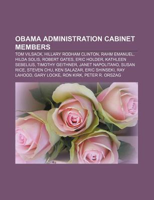 Obama Administration Cabinet Members: Tom Vilsack, Hillary Rodham Clinton, Rahm Emanuel, Hilda Solis, Robert Gates, Eric Holder