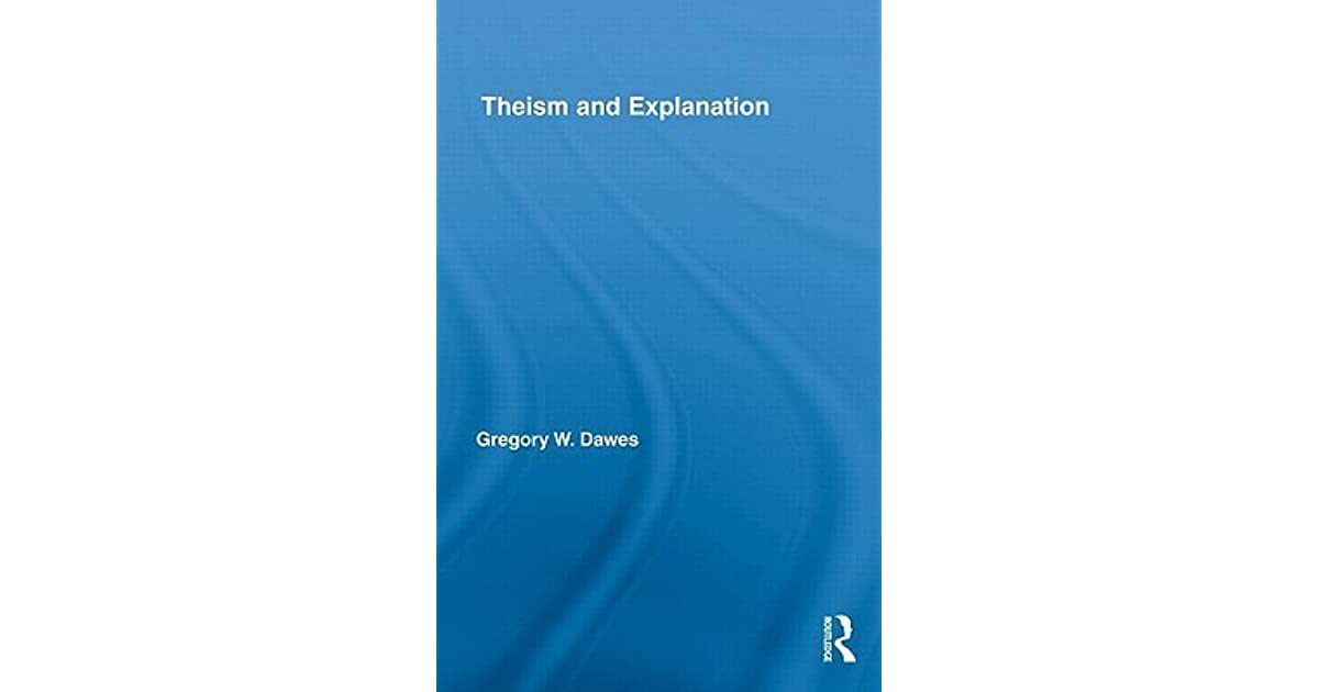 Theism and Explanation (Routledge Studies in the Philosophy of Religion)