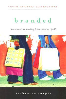 Branded: Adolescents Converting from Consumer Faith (Youth Ministry Alternatives)