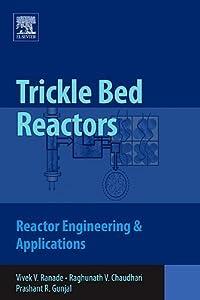 Trickle Bed Reactors: Reactor Engineering & Applications