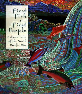 First Fish First People: Salmon Tales of the North Pacific Rim