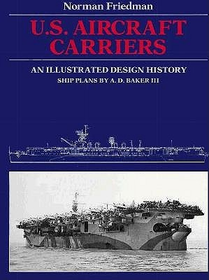 U S  Aircraft Carriers: An Illustrated Design History by Norman Friedman