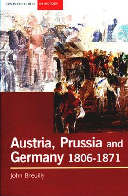 Austria, Prussia and the Making of Modern Germany, 1806-1871