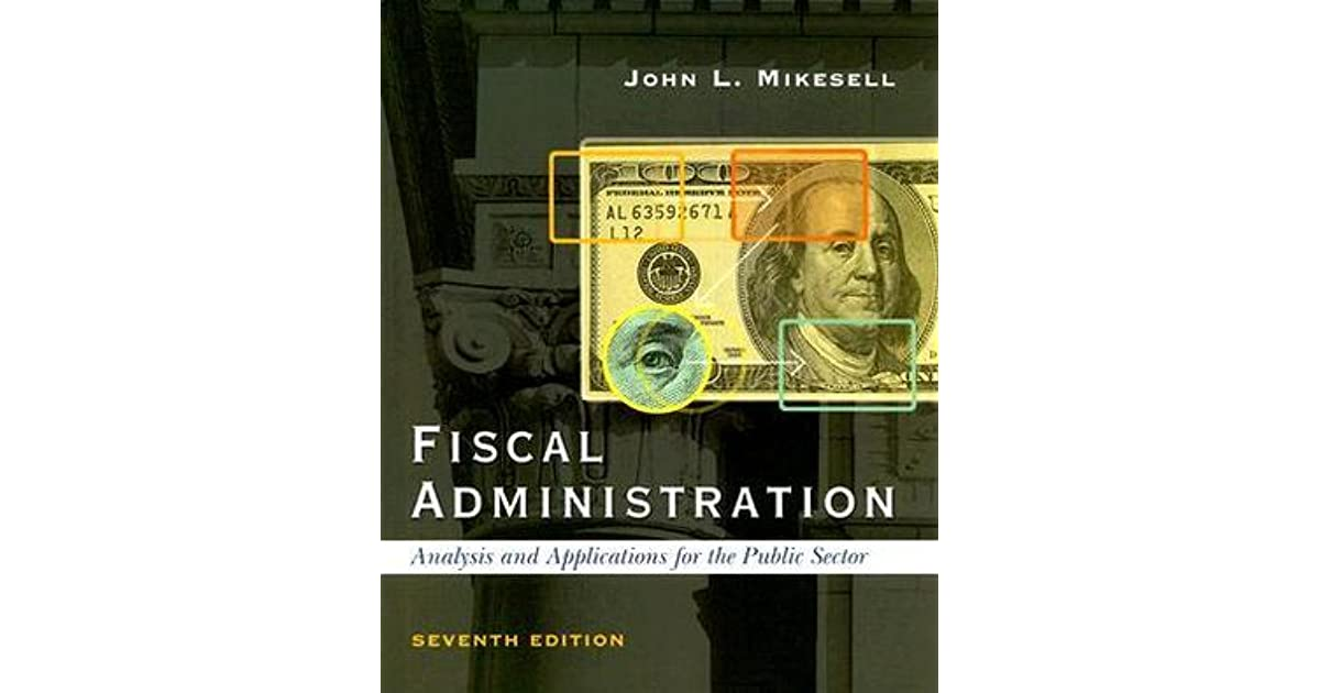 chapter two mikesell fiscal administration 8th edition Fiscal administration 9th edition by john mikesell and publisher cengage learning save up to 80% by choosing the etextbook option for isbn: 9781285605760, 1285605764.