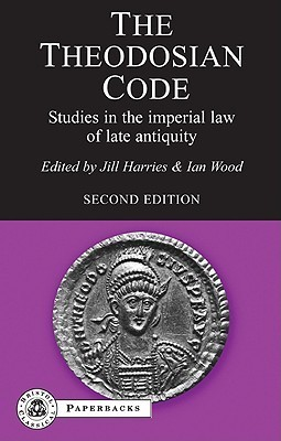 The Theodosian Code Studies in the Imperial Law of Late Antiquity