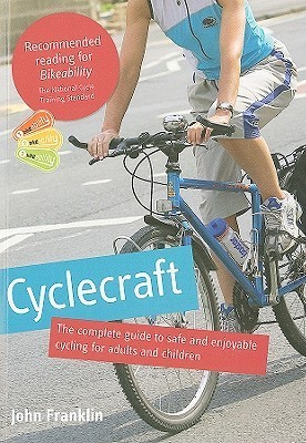 Cyclecraft the complete guide to safe and enjoyable cycling for adults and children, 3rd Edition
