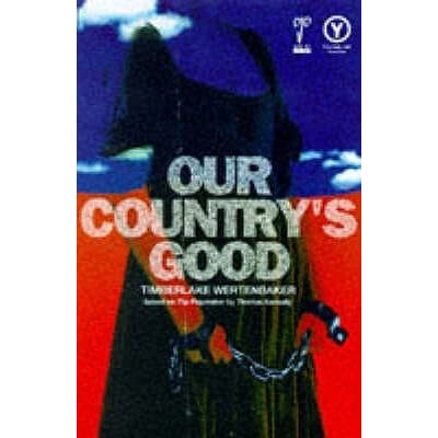 an analysis of our countrys good by timberlake wertenbaker Reassessing wertenbaker: the contemporary themes of 'our country's good' joshua gemmell (ba) over 25 years have passed since wertenbaker's play, our country's good (wertenbaker, 1988) was first seen in british theatres.