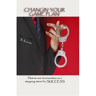 Changin' Your Game Plan! How to Use Incarceration as a Stepping Stone for Success
