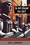 Is Art Good for Us?: Beliefs about High Culture in American Life: Beliefs about High Culture in American Life