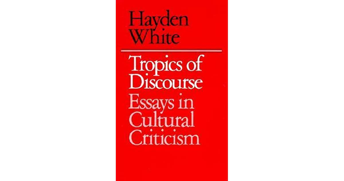criticism cultural discourse essay in tropics Like most of white's work, the book arises from a boldly imaginative transaction  between the philosophy of history, literary criticism and semiotics (notes and.