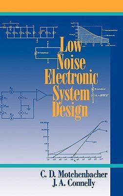 Low-Noise Electronic System Design by C D  Motchenbacher
