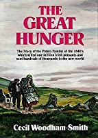The Great Hunger: The Story of the Potato Famine of the 1840s Which Killed One Million Irish Peasants and Sent Thousands to the New World