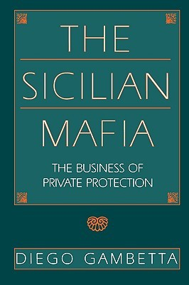 The Sicilian Mafia: The Business of Private Protection