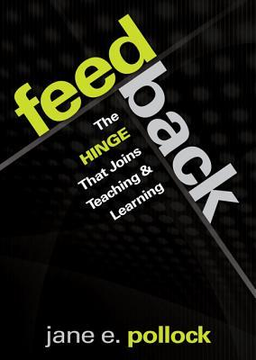 Feedback: The Hinge That Joins Teaching and Learning by Jane E  Pollock