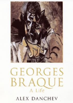 Georges Braque by Alex Danchev