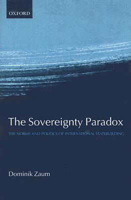 The Sovereignty Paradox The Norms and Politics of International Statebuilding