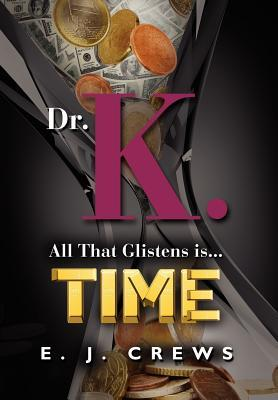 Dr. K. All That Glistens Is...Time