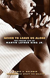 Never to Leave Us Alone: The Prayer Life of Martin Luther King Jr