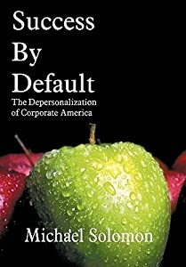 Success by Default: The Depersonalization of Corporate America