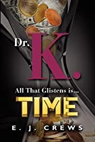 Dr. K. - All That Glistens Is...Time