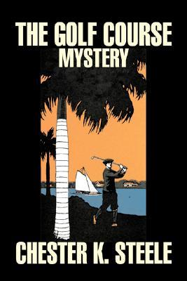 The Golf Course Mystery by Chester K. Steele, Fiction, Historical, Mystery & Detective, Action & Adventure
