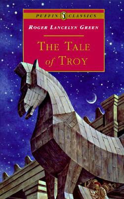 The Tale Of Troy Retold From The Ancient Authors By Roger Lancelyn