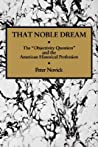 "That Noble Dream: The ""Objectivity Question"" and the American Historical Profession"