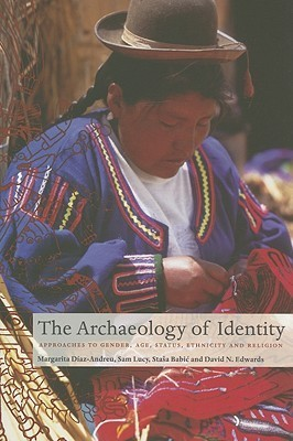 The Archaeology of Identity: Approaches to Gender, Age, Status, Ethnicity and Religion