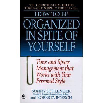 How to be organized in spite of yourself time and space management how to be organized in spite of yourself time and space management that works with your personal style by sunny schlenger fandeluxe Image collections